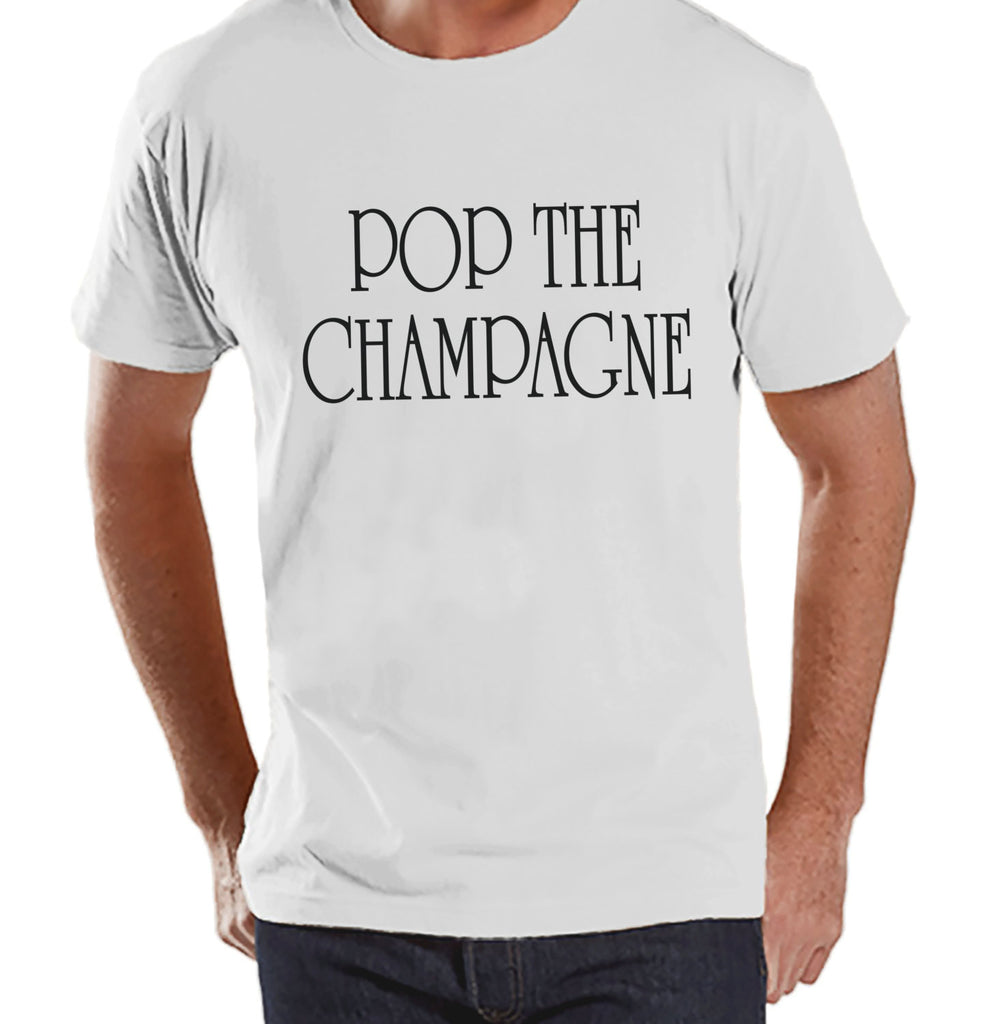 pop the Champagne - New Years Shirt - Drinking Shirt - Funny New Years Outfit - Mens Shirt - Mens White Tee - White Shirt - Gift for Him - Get The Party Started