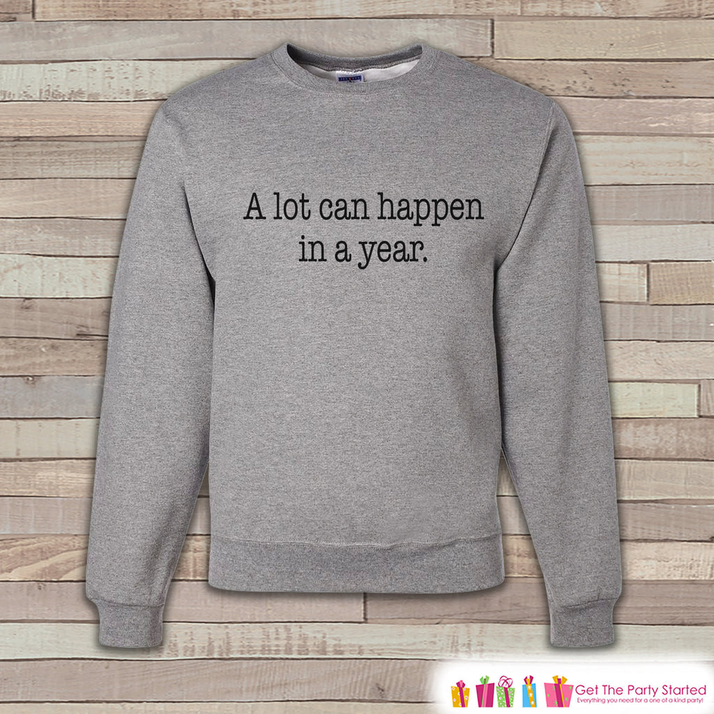A Lot Can Happen Sweatshirt - Adult Crewneck - Happy New Years - Holiday Sweatshirt - New Years Crewneck - Holiday Pullover - Gift Idea - Get The Party Started