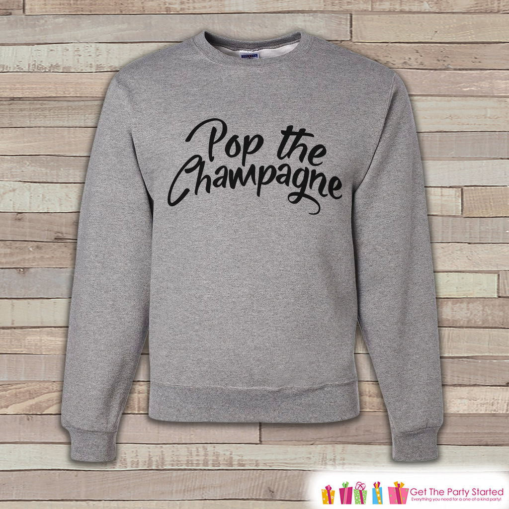 New Years Party Sweatshirt - Pop the Champagne - Adult Crewneck - Happy New Year - Holiday Sweatshirt - Drinking Crewneck - Holiday Pullover