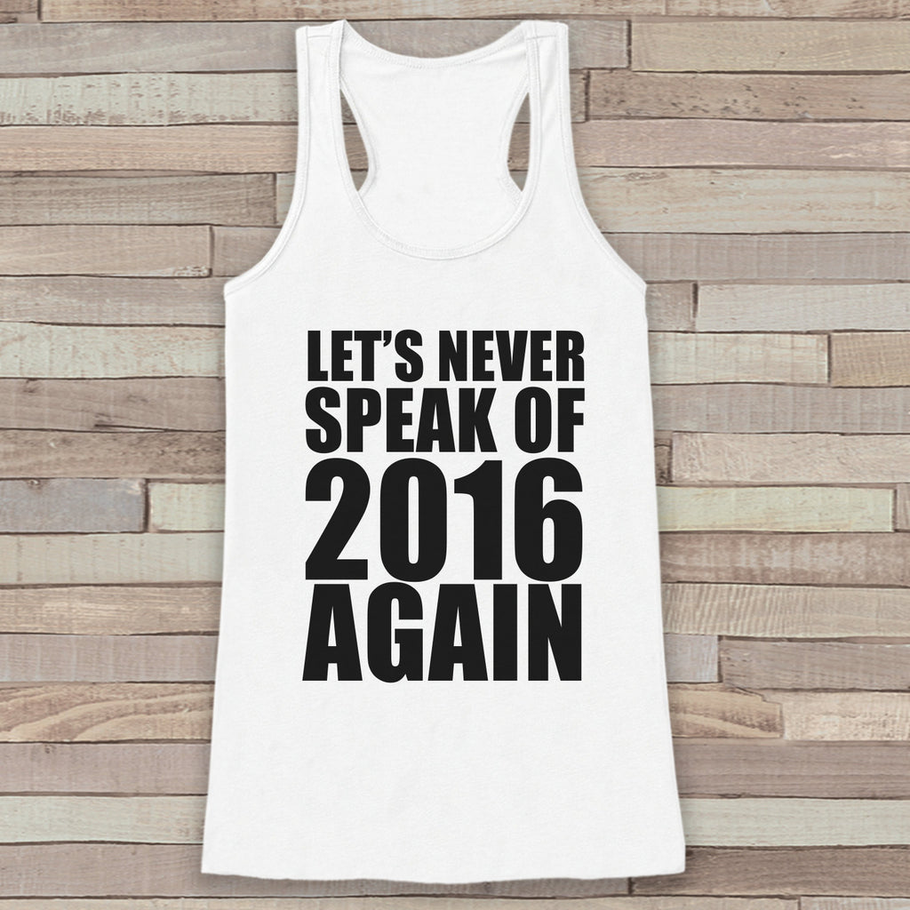 New Years Tank Top - Never Speak of 2016 - Womens Tank Top - New Years Tank -  White Tank - White Tank Top - Funny New Years - Workout Top - Get The Party Started