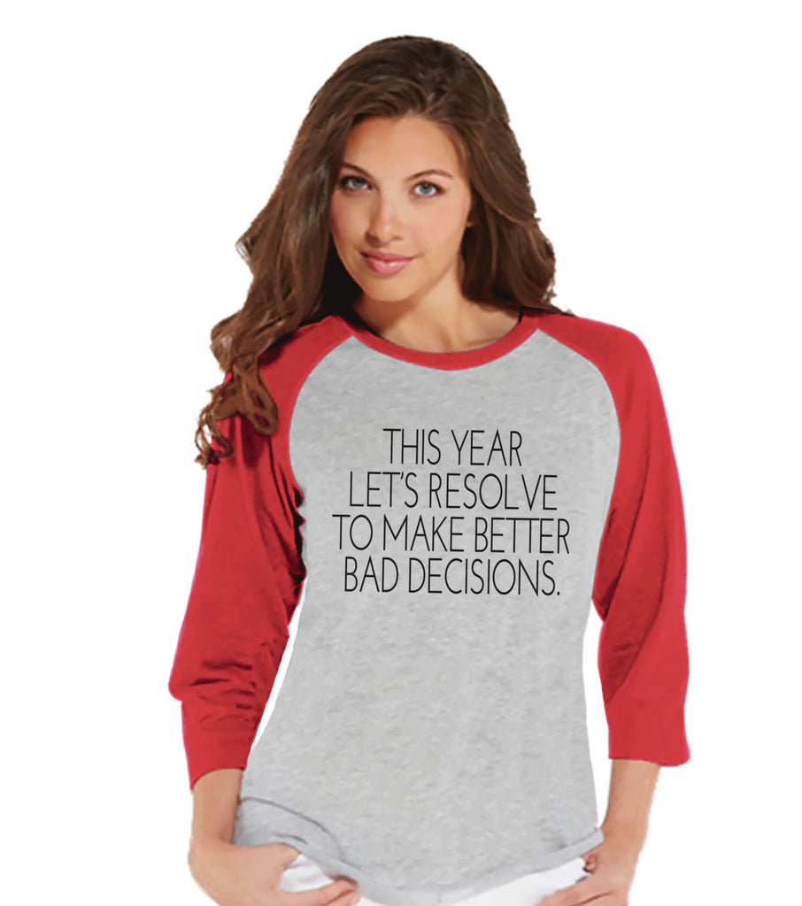 New Years Resolution Shirt - Bad Decisions Shirt - Drinking Shirt - Womens Baseball Tee - Funny New Years - Red Raglan - Red Baseball Tee - Get The Party Started