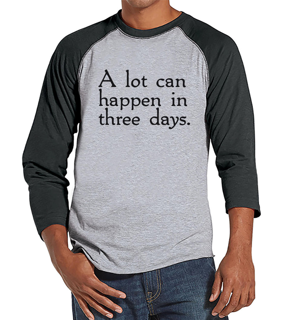Men's Easter Shirt - A lot can happen in three days - Religious Easter Shirt - Happy Easter Tshirt - Christian Easter Shirt - Grey Raglan - Get The Party Started