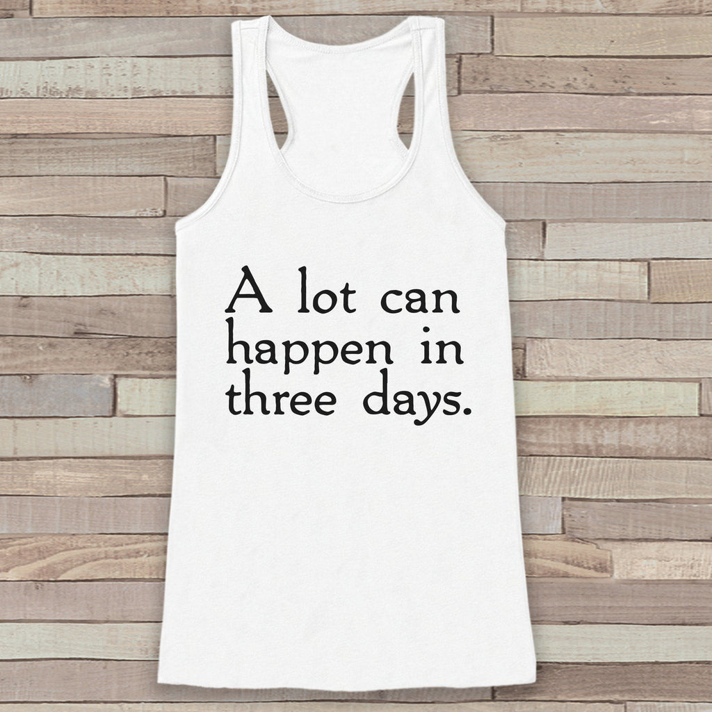 Womens Easter Shirt - A lot can happen in three days - Religious Easter Tank Top - Christian Easter Womens Tank - Happy Easter White Tank - Get The Party Started