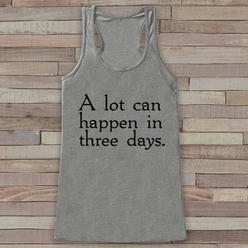 Womens Easter Shirt - A lot can happen in three days - Religious Easter Tank Top - Christian Easter Womens Tank - Happy Easter Grey Tank - Get The Party Started