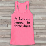 Womens Easter Shirt - A lot can happen in three days - Religious Easter Tank Top - Christian Easter Womens Tank - Happy Easter Pink Tank - Get The Party Started