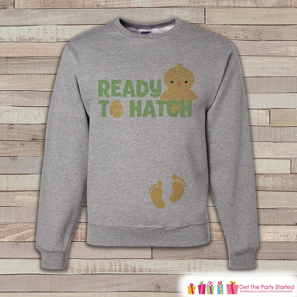 Easter Pregnancy Reveal - Ready to Hatch Baby Reveal - Pregnancy Announcement - Easter Sweatshirt - Womens Pullover - Spring Baby Reveal - Get The Party Started