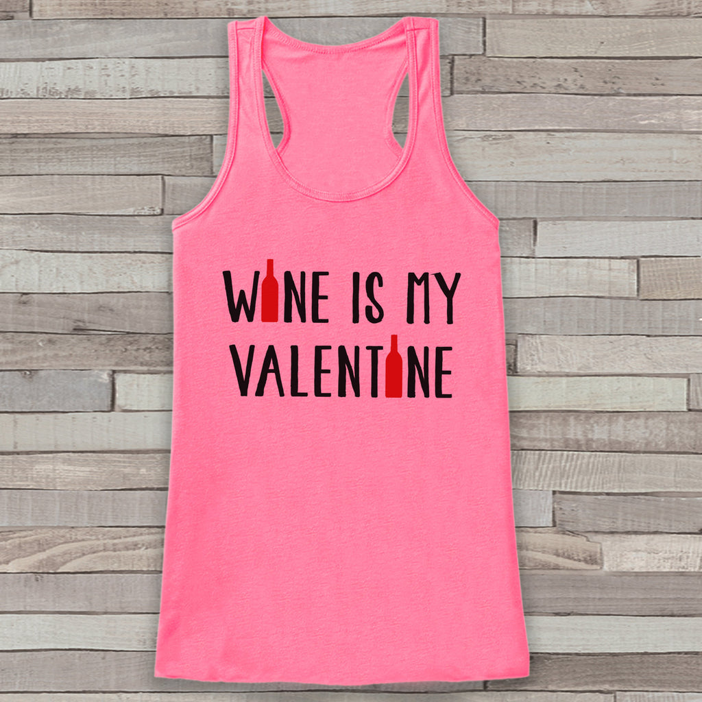 Womens Valentine Shirt - Funny Valentine's Day Tank Top - Wine is My Valentine - Women's Humorous Tank - Anti Valentines Day - Pink Tank Top - Get The Party Started