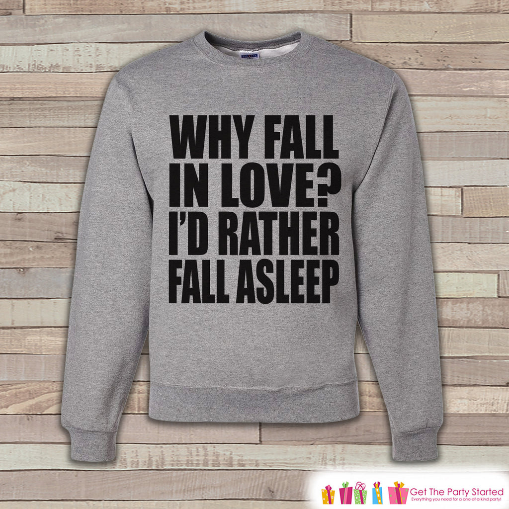 Adult Valentine Shirt - Funny Valentines Day Sweatshirt - I'd Rather Fall Asleep - Humorous Valentines Day - Grey Men's or Women's Crewneck - Get The Party Started
