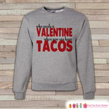 Adult Valentine Shirt - Funny Valentines Day Sweatshirt - Tacos Valentine Shirt - Humorous Valentines Day - Grey Adult Crewneck Sweatshirt - Get The Party Started