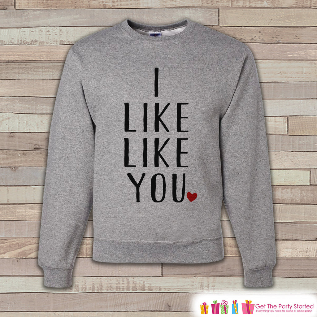 Adult Valentines Shirt - I Like Like You Valentines Day Sweatshirt - Happy Valentines Day Shirt - Grey Men's or Women's Crewneck Sweatshirt - Get The Party Started