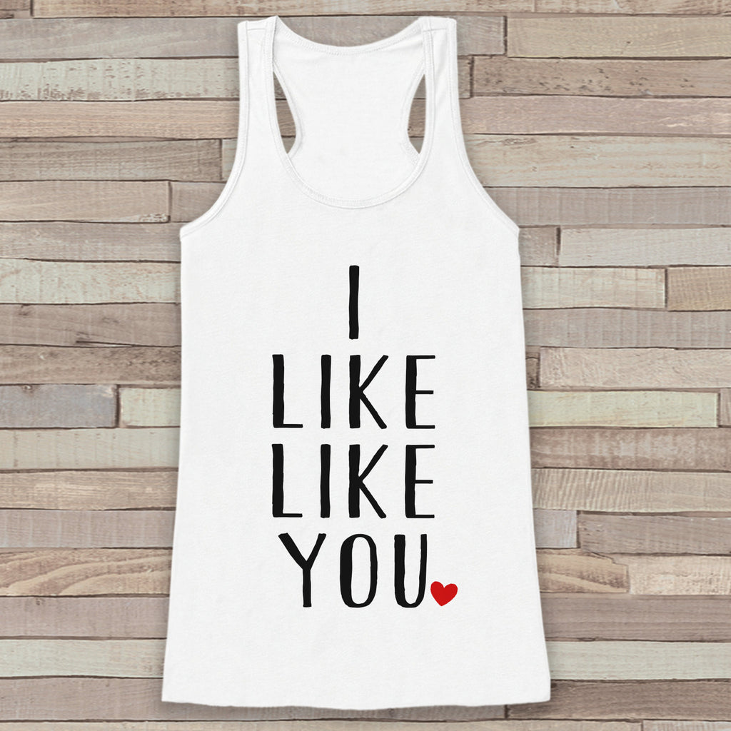 Womens Valentine Shirt - Funny Valentine's Day Tank Top - I Like Like You - Women's Humorous Tank - Funny Valentines Shirt - White Tank Top - Get The Party Started