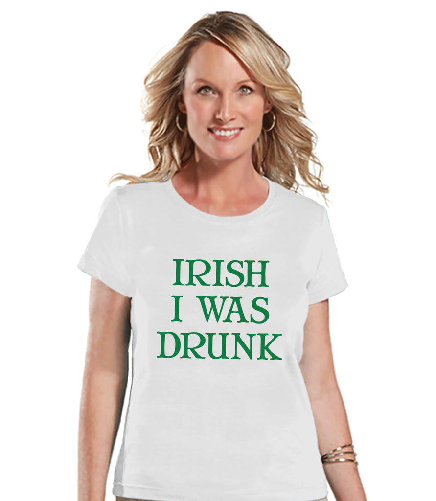 St. Patricks Day Shirt - Funny Women's Drinking Shirts - Irish I Was Drunk - White T-shirt - Humorous Gift for Her - Drinking Party Shirt - Get The Party Started