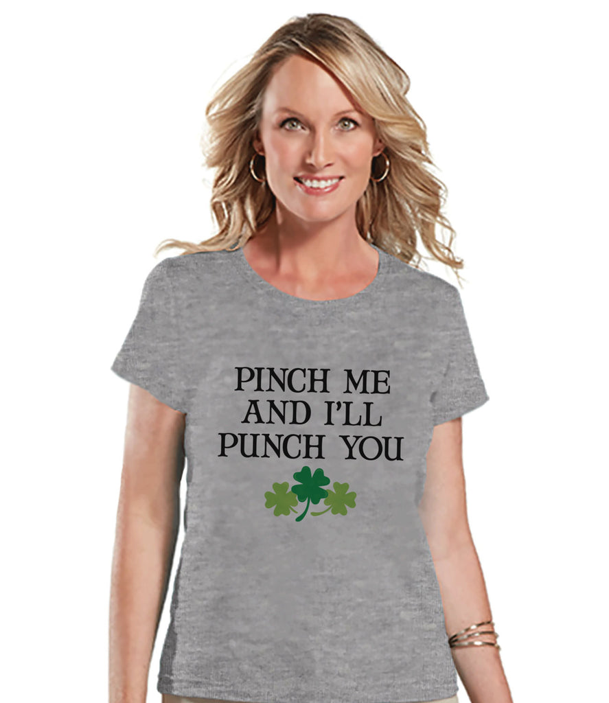St. Patricks Day Shirt - Women's St Patrick's Day Shirt - Pinch and I'll Punch - Humorous Women's Grey T-shirt - Funny St. Patrick's Tee - Get The Party Started