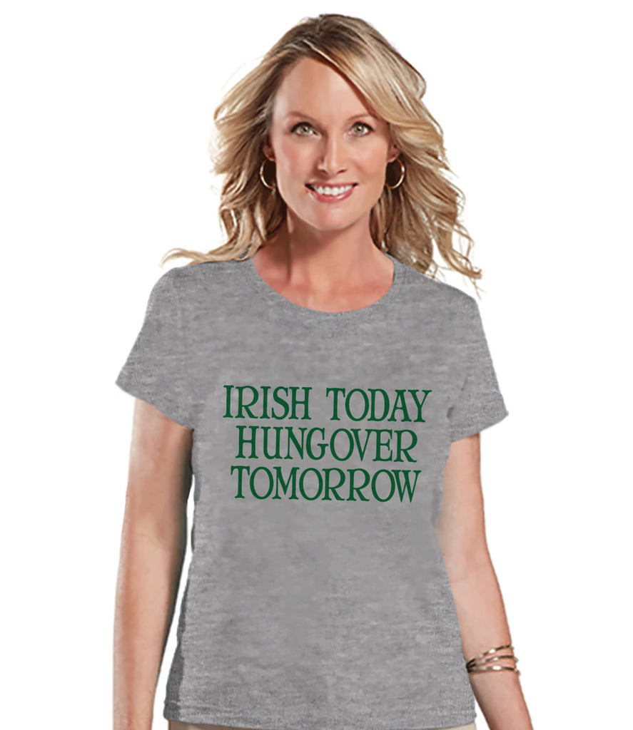 St. Patricks Day Shirt - Funny Women's Drinking Shirts - Irish Today Hungover Tomorrow - Grey T-shirt - Gift for Her - Drinking Party Shirt - Get The Party Started