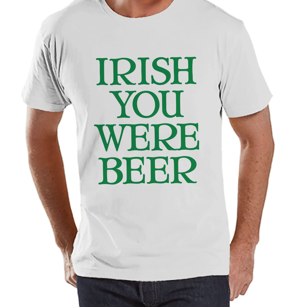 Men's St. Patrick's Day Shirt - Funny St. Patricks Shirt - Irish You Were Beer - Drinking Shirt - Mens White T-Shirt - Irish T Shirt - Get The Party Started