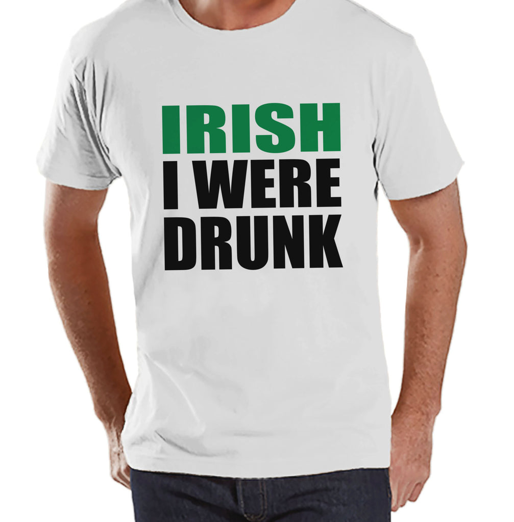 Men's St. Patrick's Day Shirt - Funny St. Patricks Shirt - Irish You Were Drunk - Irish Pride - Drinking Shirt - Mens White T-Shirt - Get The Party Started