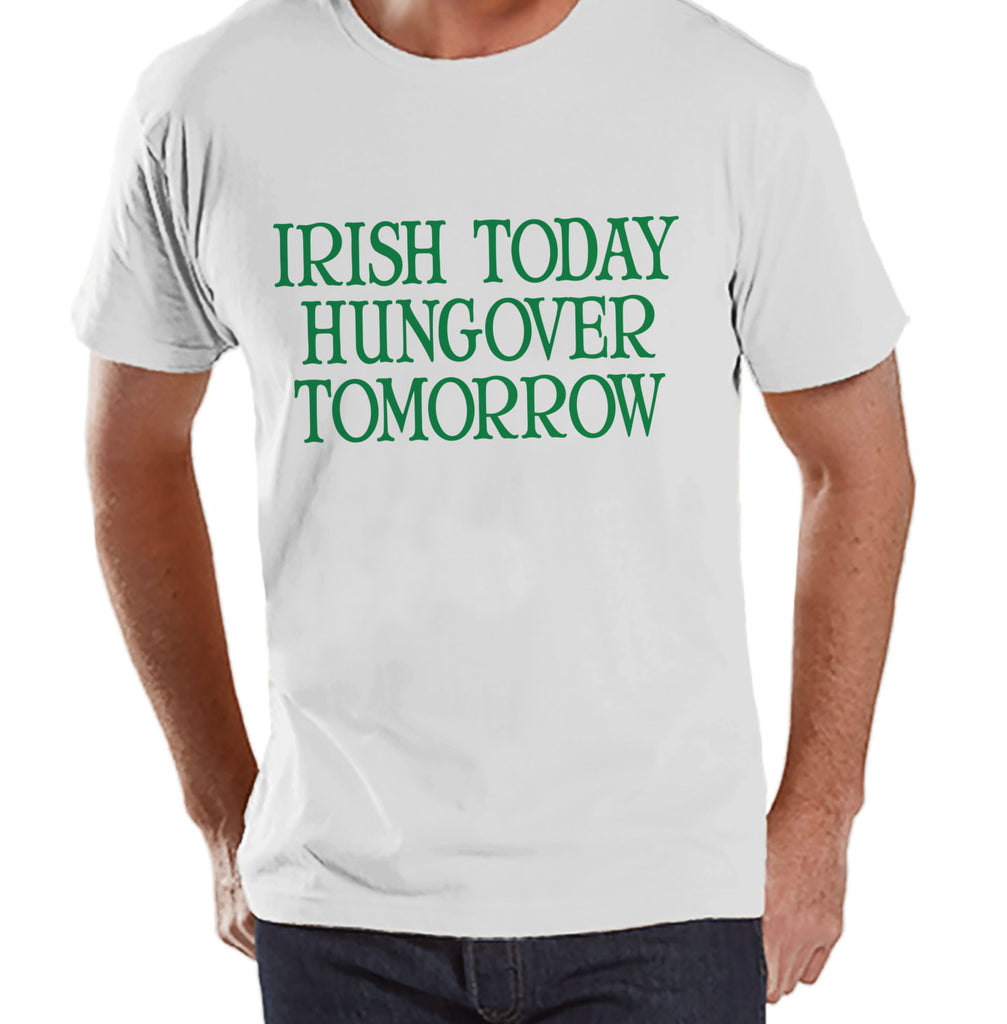 Men's St. Patrick's Day Shirt - Funny St Patricks Shirt - Irish Today Hungover Tomorrow - Drinking Shirt - Mens White T Shirt - Gift for Him - Get The Party Started