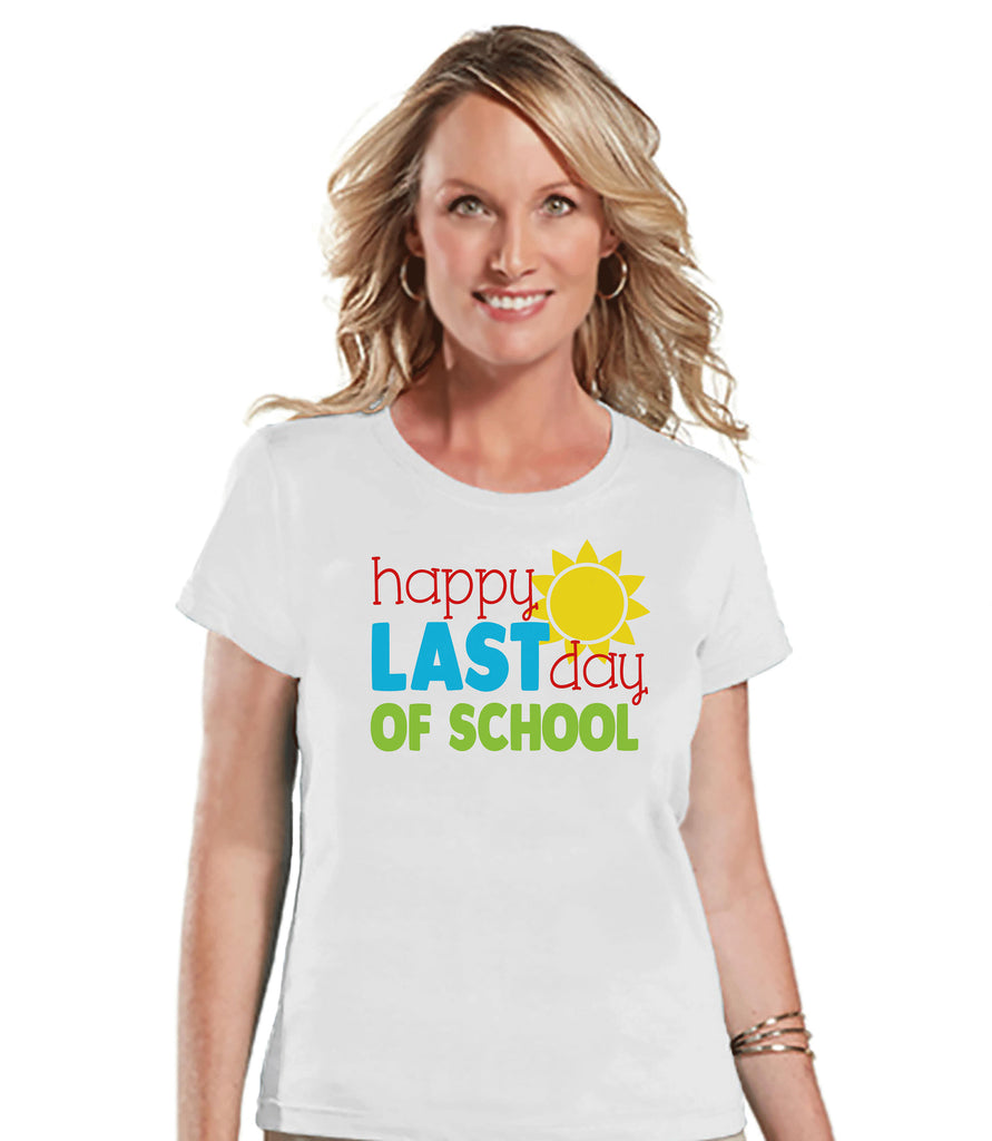 Teacher Shirt - Happy Last Day of School - Teacher Gift - Teacher Appreciation Gift - Teacher Appreciation - Gift for Teacher - White Tshirt