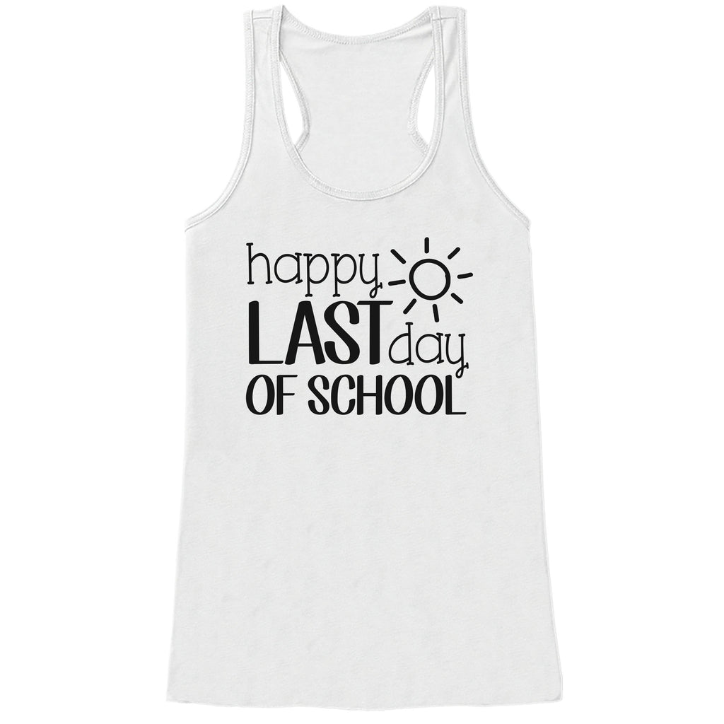 Teacher Shirt - Happy Last Day of School - Teacher Gift - Teacher Appreciation Gift - Teacher Appreciation - Gift for Teachers - White Tank