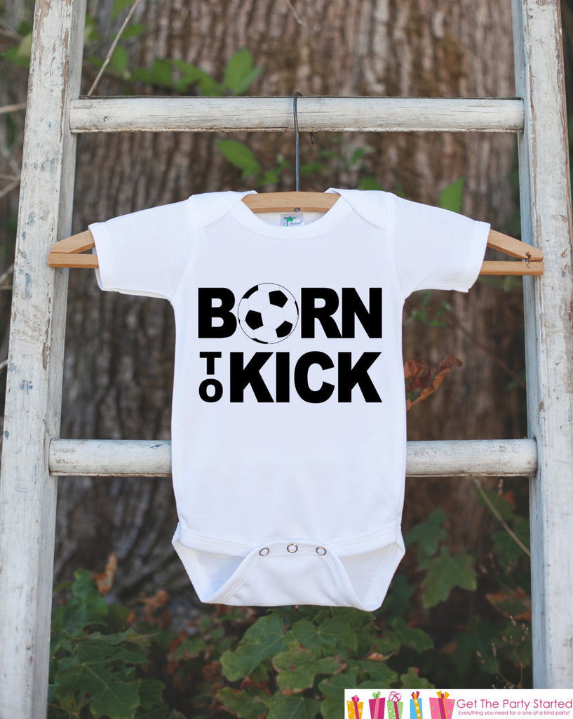 Soccer Born to Kick Outfit - Novelty Newborn Baby Shower Gift - Baby Humerous Onepiece - Soccer Shirt - Soccer Bodysuit - Infant Soccer Fan - Get The Party Started