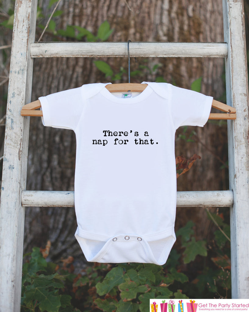 There's a nap for that Onepiece Bodysuit - Humorous Bodysuit Makes a Great Baby Shower Gift for a New Baby Boy - Funny Novelty Baby Outfit - Get The Party Started