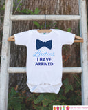 Ladies I Have Arrived Onepiece Bodysuit with Bowtie- Humorous Bodysuit Makes a Great Baby Shower Gift for a New Baby Boy - Going Home Outfit - Get The Party Started