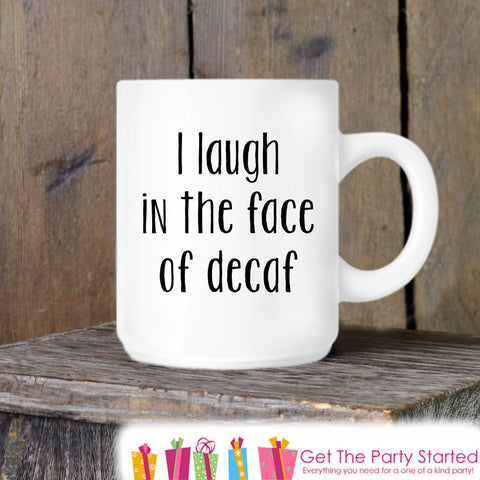 Coffee Mug, I Laugh in The Face of Decaf, Novelty Ceramic Mug, Humorous Quote Mug, Coffee Cup Gift, Gift for Her, Gift for Him, Coffee Lover - Get The Party Started