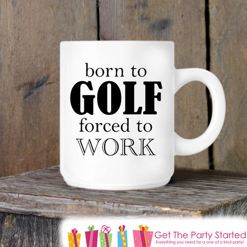 Coffee Mug, Born to Golf, Novelty Ceramic Mug, Humorous Golfer Mug, Funny Coffee Cup Gift, Gift for Him, Coworker Gift, Father's Day Gift - Get The Party Started