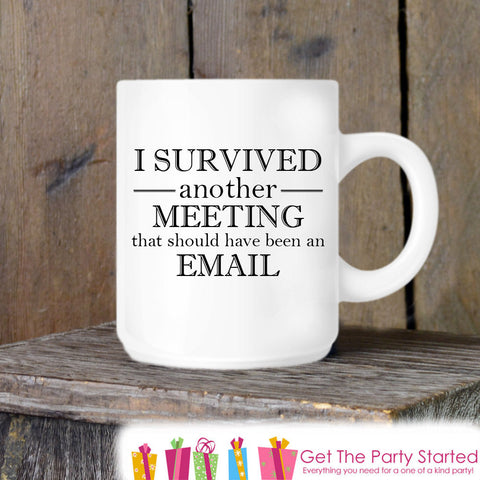 Coffee Mug, I Survived Another Meeting, Novelty Ceramic Mug, Humorous Quote Mug, Funny Coffee Cup Gift, Gift for Her or Him, Coworker Gift - Get The Party Started
