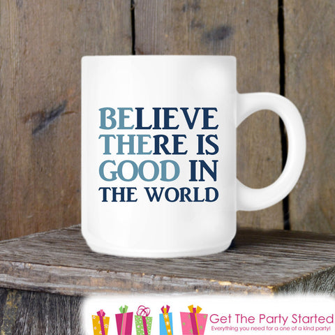 Coffee Mug, Believe There is Good in The World Ceramic Mug, Inspirational Mug, Coffee Cup Gift, Gift for Him, Coffee Lover, Be The Good Mug - Get The Party Started