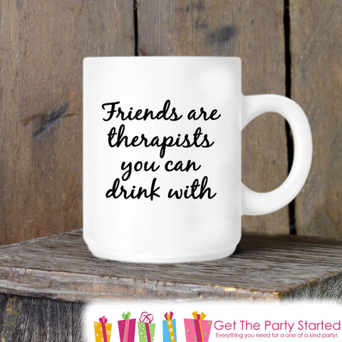 Coffee Mug, Friends Are Therapists You Can Drink With, Funny Novelty Ceramic Mug, Humorous Quote Mug, Coffee Cup Gift, Gift Idea for Her - Get The Party Started