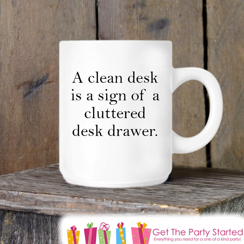 Coffee Mug, Clean Desk, Cluttered Drawer, Novelty Ceramic Mug, Humorous Quote Mug, Funny Coffee Cup Gift for Him or Her, Gift for Coworker - Get The Party Started