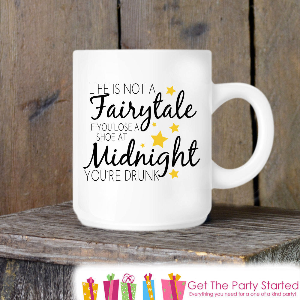 Funny Coffee Mug, Life Isn't a Fairytale - You're Drunk, Novelty Ceramic Mug, Humorous Quote Mug, Coffee Cup Gift for Her, Gift for Coworker - Get The Party Started