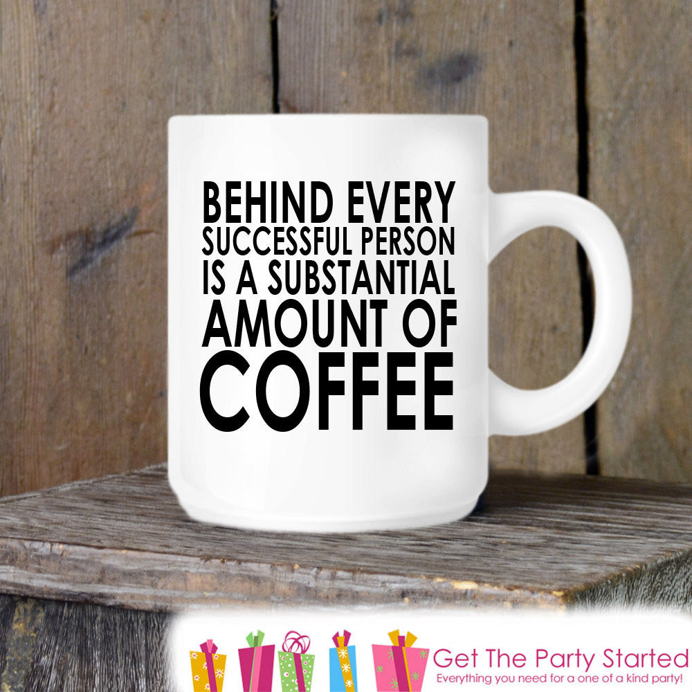 Coffee Mug, Behind Successful People is Coffee, Novelty Ceramic Mug, Humorous Quote Mug, Coffee Cup Gift for Her or Him, Gift for Coworker - Get The Party Started