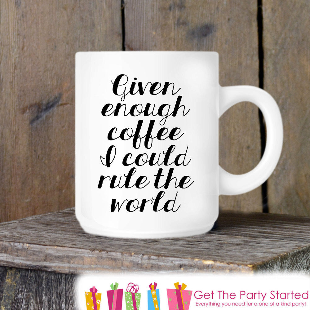 Coffee Mug, I Could Rule The World, Novelty Ceramic Mug, Humorous Quote Mug, Coffee Cup Gift for Her or Him, Gift for Coworker Gift Idea - Get The Party Started