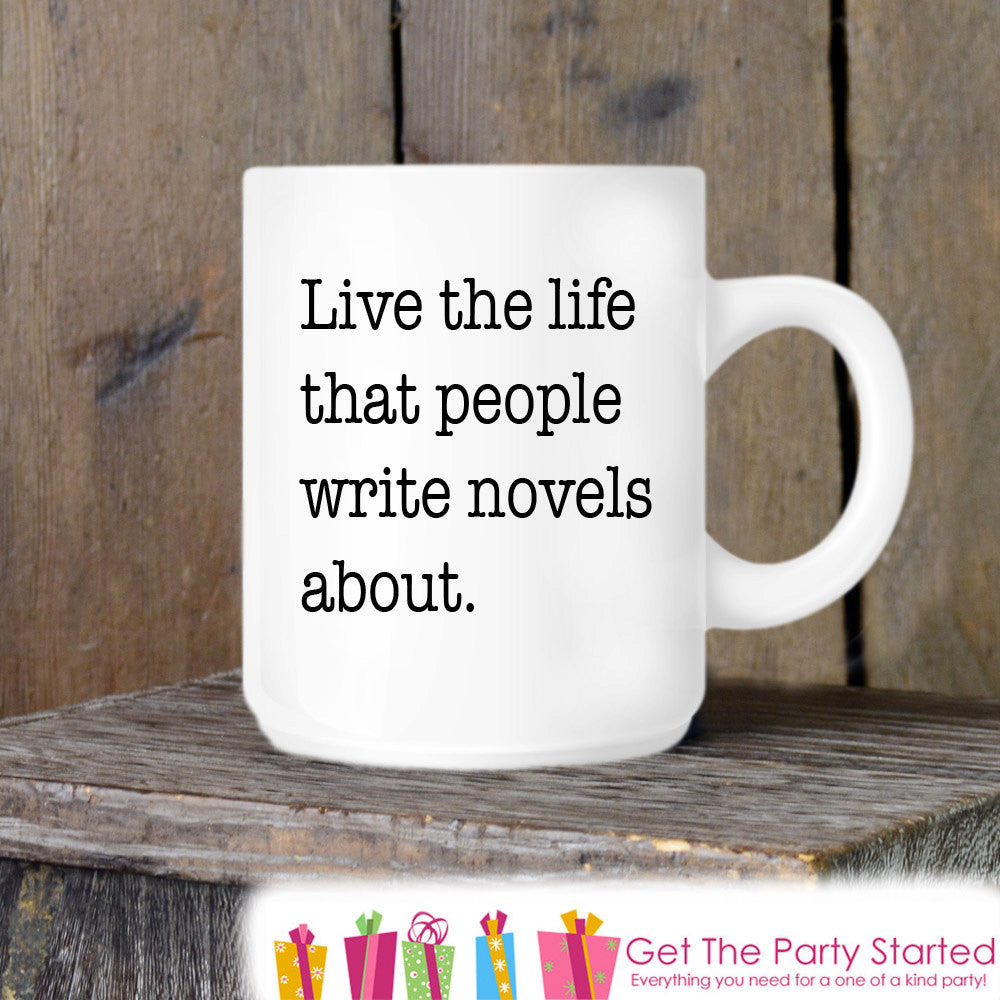 Coffee Mug, Live The Life People Write Novels About, Book Lover Ceramic Mug, Coffee Cup Gift, Gift for Her or Him, Book Lover Gift Idea - Get The Party Started