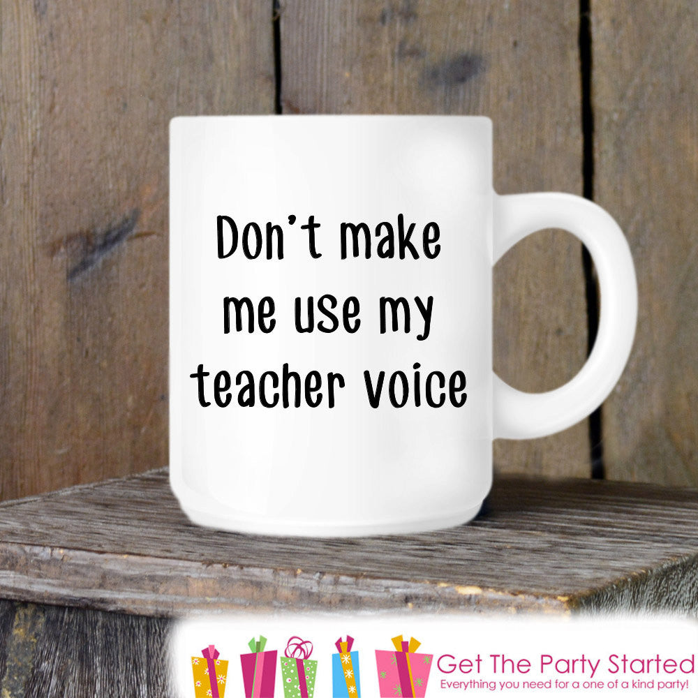 Teacher Gift, Coffee Mug, Don't Make Me Use My Teacher Voice, Novelty Ceramic Mug, Humorous Quote Mug, Funny Coffee Cup, Teacher Gift Idea - Get The Party Started