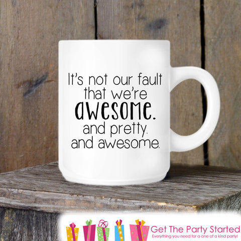Coffee Mug, Awesome and Pretty, Novelty Ceramic Mug, Humorous Quote Mug, Coffee Cup Gift, Funny Gift Idea for Her, Coffee Lover, Coworker - Get The Party Started