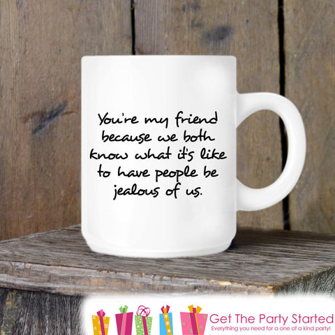 Coffee Mug, Have People Be Jealous of Us, Friendship Mug, Funny Novelty Ceramic Mug, Humorous Quote Mug, Coffee Cup Gift, Gift Idea for Her - Get The Party Started