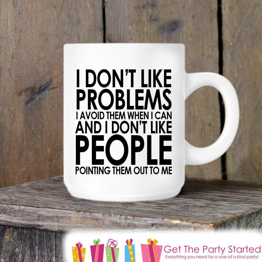 Coworker Gift, Coffee Mug, I Don't Like Problems, Novelty Ceramic Mug, Humorous Quote Mug, Funny Coffee Cup Boss Gift Idea, Mug Exchange - Get The Party Started