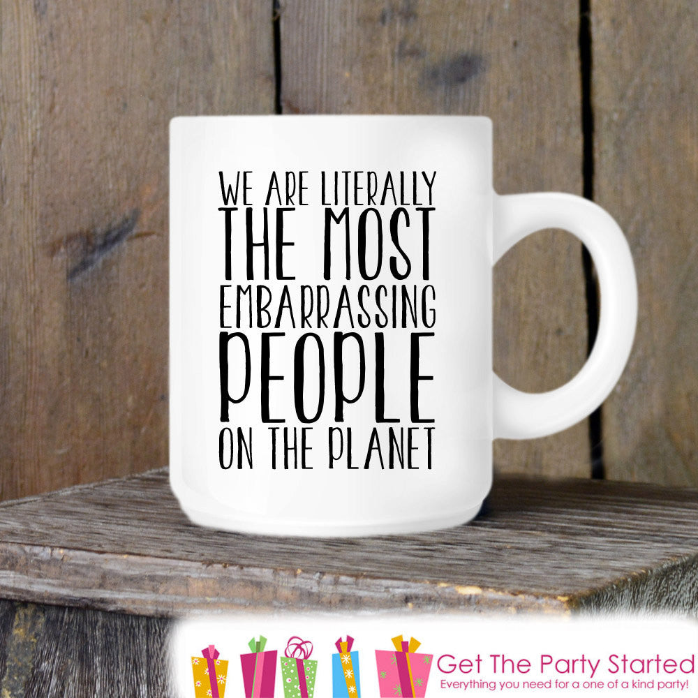 Coffee Mug, We Are The Most Embarrassing People, Funny Novelty Ceramic Mug, Humorous Quote Mug, Funny Coffee Cup Gift, Parent or Friend Gift - Get The Party Started