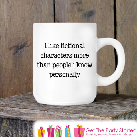 Coffee Mug, I Love Fictional Characters Ceramic Mug, Reading Mug, Coffee Cup Gift, Gift for Him or Her, Coffee Lover, Book Lover Gift Idea - Get The Party Started