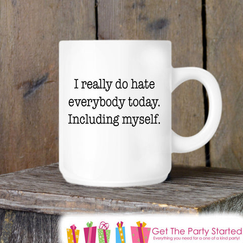 Coffee Mug, I Hate Everybody Today, Novelty Ceramic Mug, Humorous Quote Mug, Coffee Cup Gift, Gift for Her, Gift for Him, Coffee Lover Gift - Get The Party Started