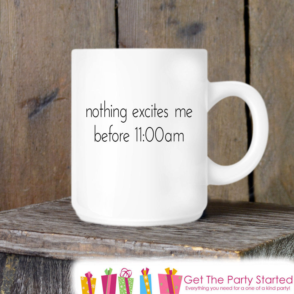 Coffee Mug, Nothing Excites Me In The Morning, Funny Novelty Ceramic Mug, Humorous Quote Mug, Funny Coffee Cup Gift, Gift for Her or Him - Get The Party Started