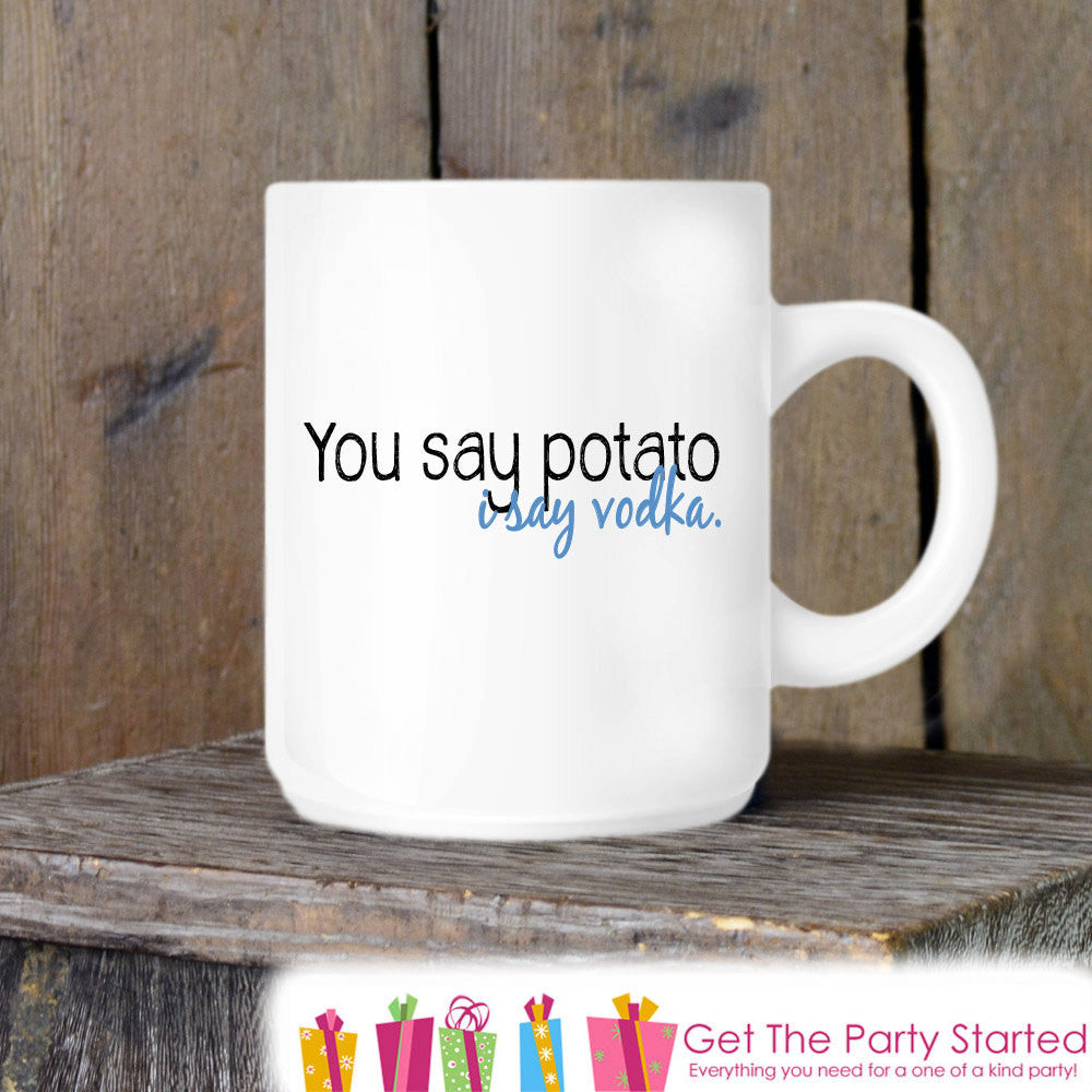 Coffee Mug, You Say Potato, I Say Vodka, Humorous Quote Mug, Coffee Cup Gift, Gift for Her, Gift for Him, Coffee Lover, Coworker Gift - Get The Party Started