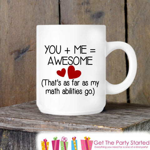 Valentines Coffee Mug, You + Me = Awesome Ceramic Mug, Be My Valentine Mug, Funny Coffee Cup Gift, Gift for Her or Him, Coffee Lover Gift - Get The Party Started