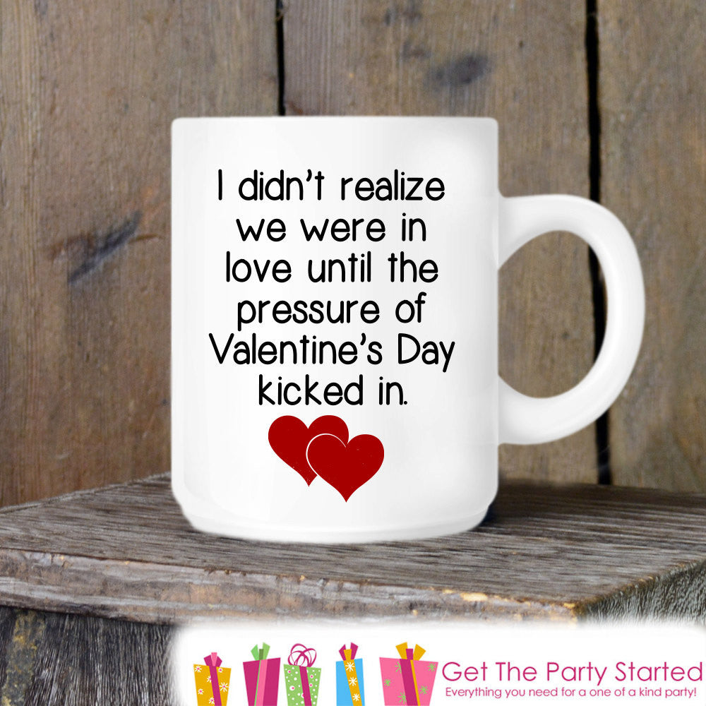 Valentine's Coffee Mug, Funny Valentine's Day, Novelty Ceramic Mug, Humorous Coffee Cup Gift, Gift for Her or Him, Coffee Lover Gift Idea - Get The Party Started
