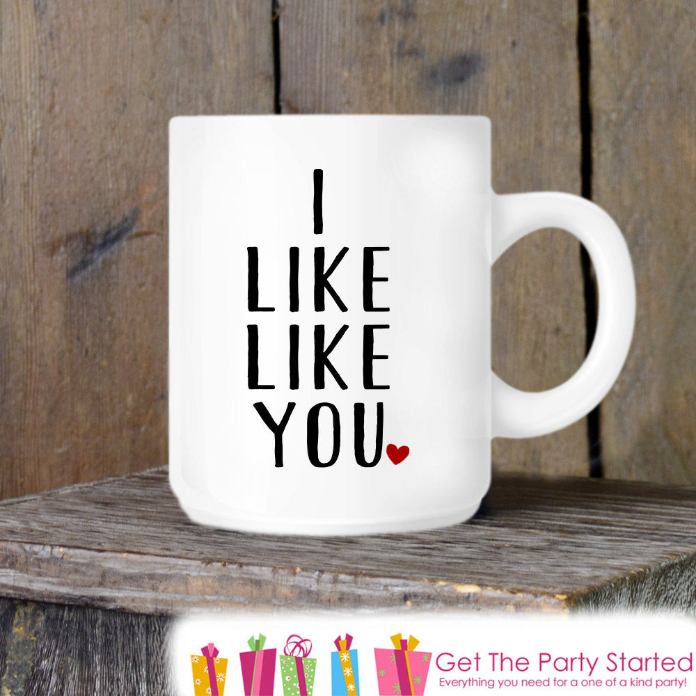 Valentine's Coffee Mug, I Like Like You, Novelty Ceramic Mug, Humorous Coffee Cup Gift, Gift for Her or Him, Coffee Lover Gift Idea - Get The Party Started