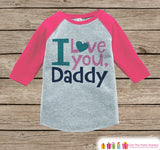 Girls Father's Day Outfit - Pink Raglan Shirt - I Love You Daddy - Happy Fathers Day Gift, Baby Girls Onepiece or Tshirt - Toddler, Infant