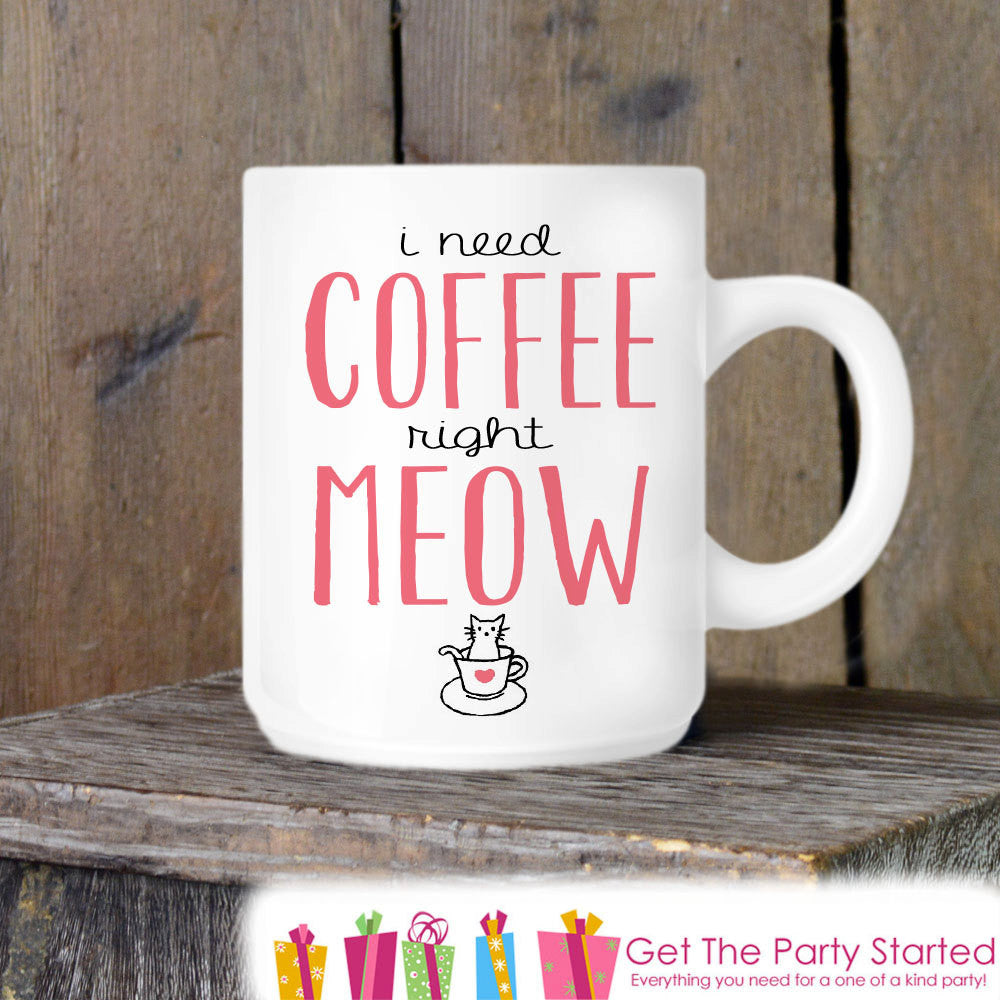 Cat Lover, Coffee Mug, Need Coffee Right Meow, Novelty Ceramic Mug, Humorous Quote Mug, Cat Lover Cup Gift Idea, Coffee Lover Cup Gift - Get The Party Started